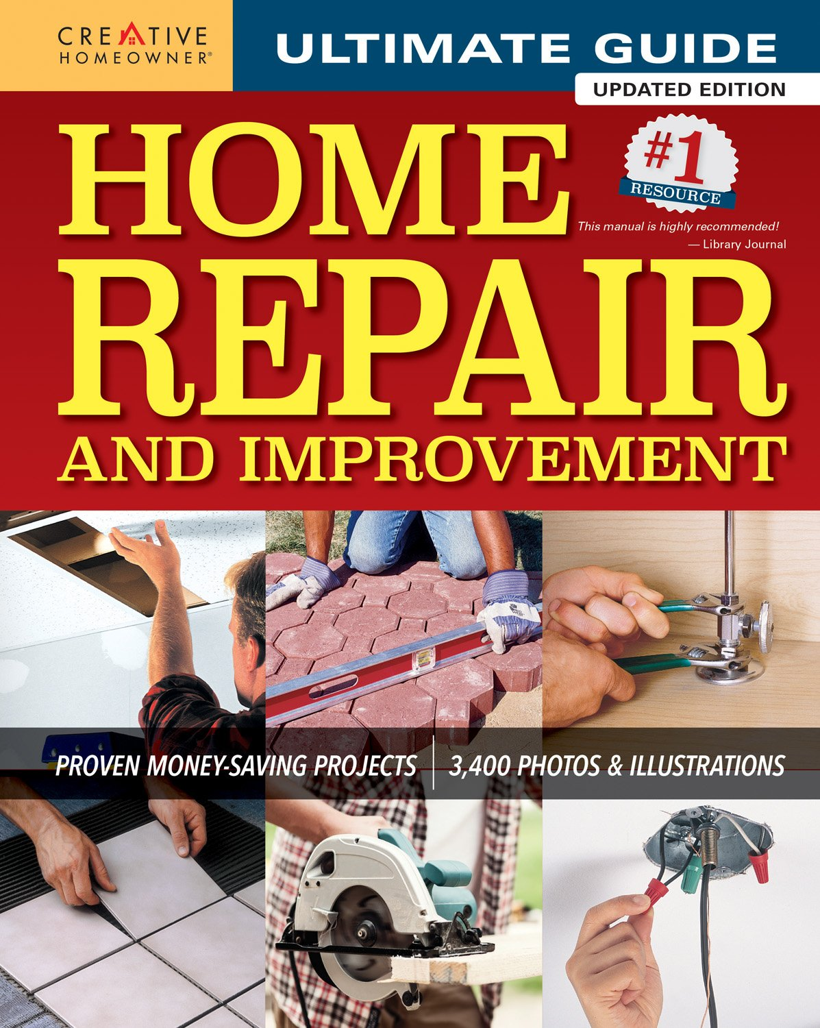 Ultimate Guide to Home Repair and Improvement, Updated Edition: Proven  Money-Saving Projects; 3, 400 Photos & Illustrations (Creative Homeowner)  600 Page ...