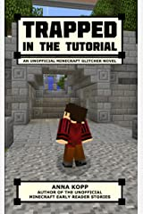 Trapped in the Tutorial: An Unofficial Minecraft Glitcher Novel (The Glitcher Book 1) Kindle Edition