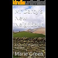 Mr Darcy's New Neighbour: A Pride and Prejudice Variation