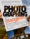 Photographing Bangkok: A Visitor's Guide to the City's Interesting, Iconic, and Unusual Photography Locations (English Edition)