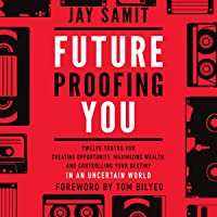 Future Proofing You: Twelve Truths for Creating Opportunity, Maximizing Wealth, and Controlling Your Destiny in an…