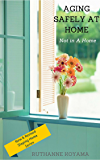 Aging Safely at Home: Not in A Home (Staying Home Book 1)