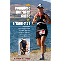 Complete Nutrition Guide for Triathletes: The Essential Step-by-Step Guide to Proper Nutrition for Sprint, Olympic, Half Ironman, and Ironman Distances (English Edition)