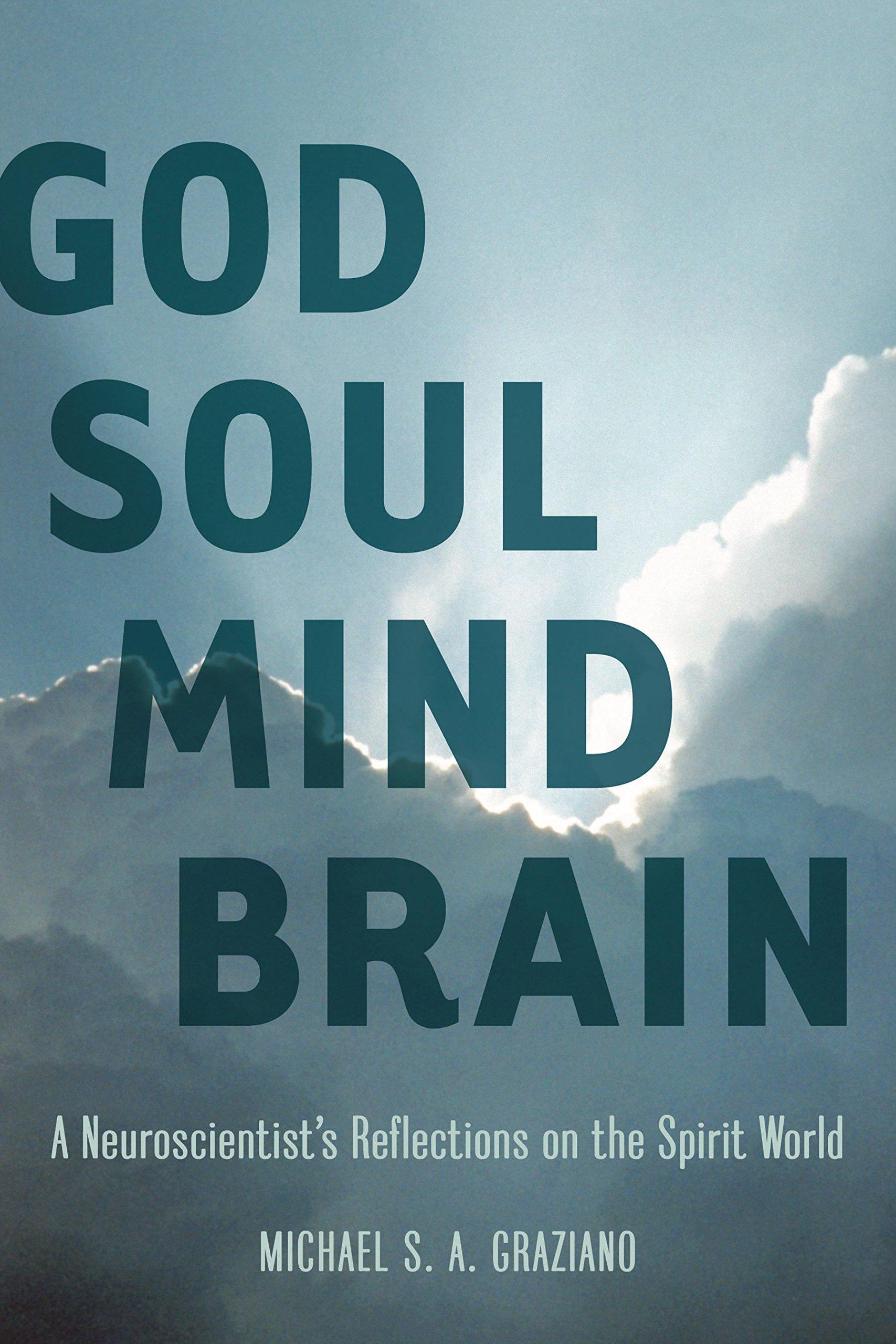 Neuroscientists Illuminate Role Of >> God Soul Mind Brain A Neuroscientist S Reflections On The Spirit