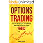 Options Trading: Secret Strategies that Made Me $30,597 in 23 Days 2019 - How do you start as a beginner in options trading and profit as your life depends on it - Your last book on options trading