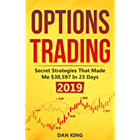 Options Trading: Secret Strategies that Made Me $30,597 in 23 Days 2019 - How do you start as a beginner in options trading and profit as your life depends ... book on options trading (English Edition)