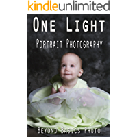 One Light Portrait Photography: A Guide to Create Studio Portraits With Minimal Equipment