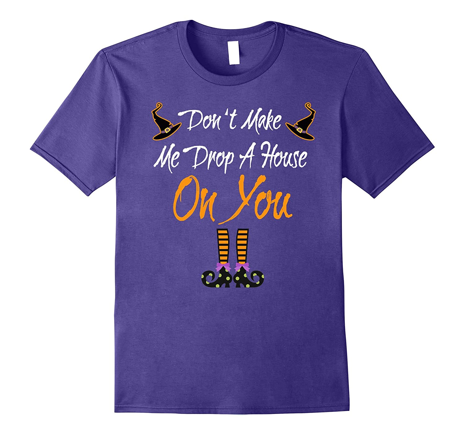 Don't Make Me Drop A House On You T-Shirt Halloween-FL