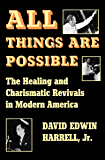 All Things Are Possible: The Healing and Charismatic Revivals in Modern America (Encounters)