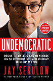 Undemocratic: How Unelected, Unaccountable Bureaucrats Are Stealing Your Liberty and Freedom