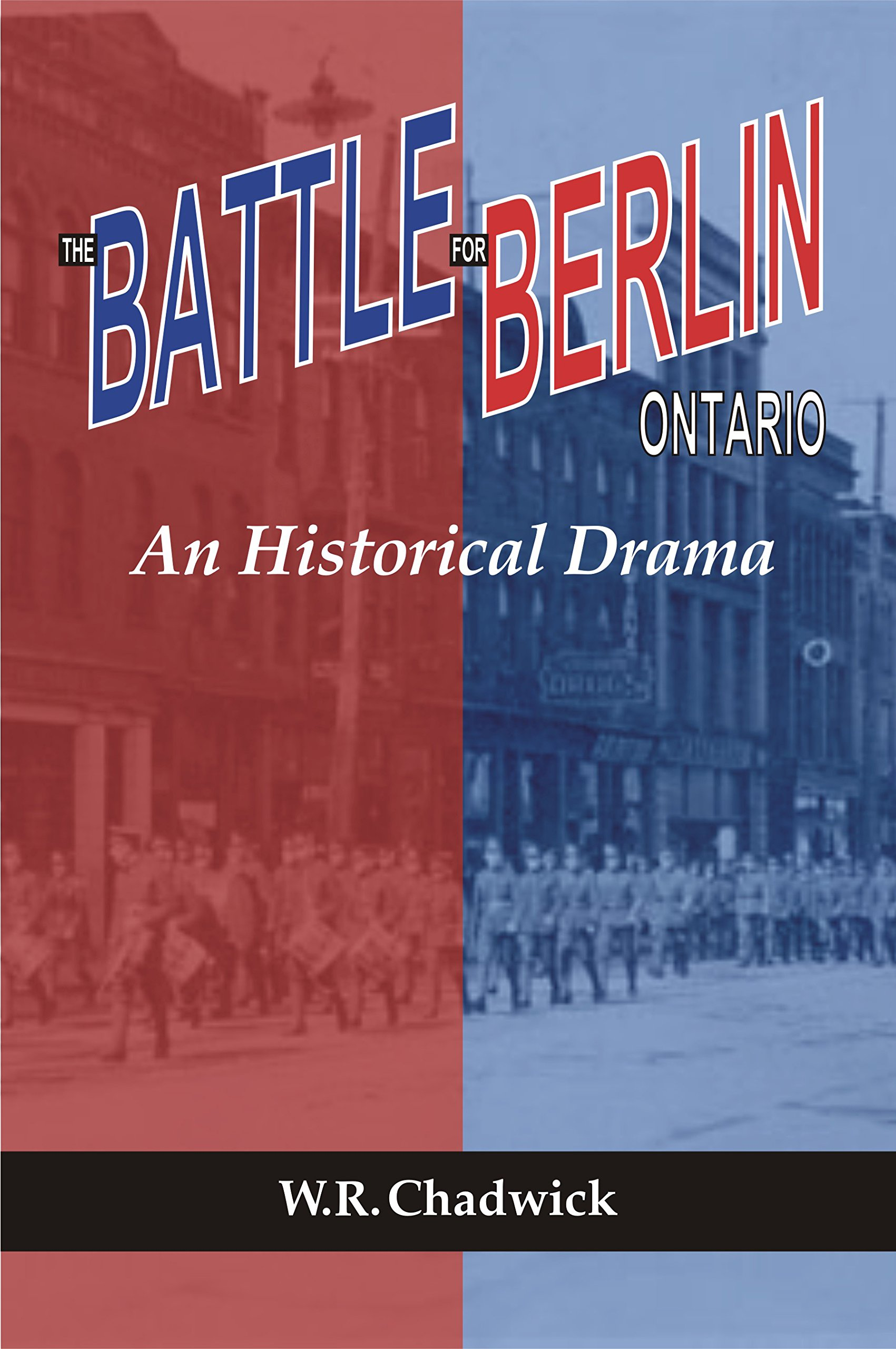 The Battle for Berlin, Ontario: An Historical Drama
