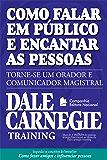 Como falar em público e encantar pessoas: Torne-se um orador e comunicador magistral (Coleção Dale Carnegie)