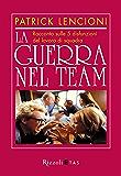 La guerra nel team: Racconto sulle 5 disfunzioni del lavoro di squadra