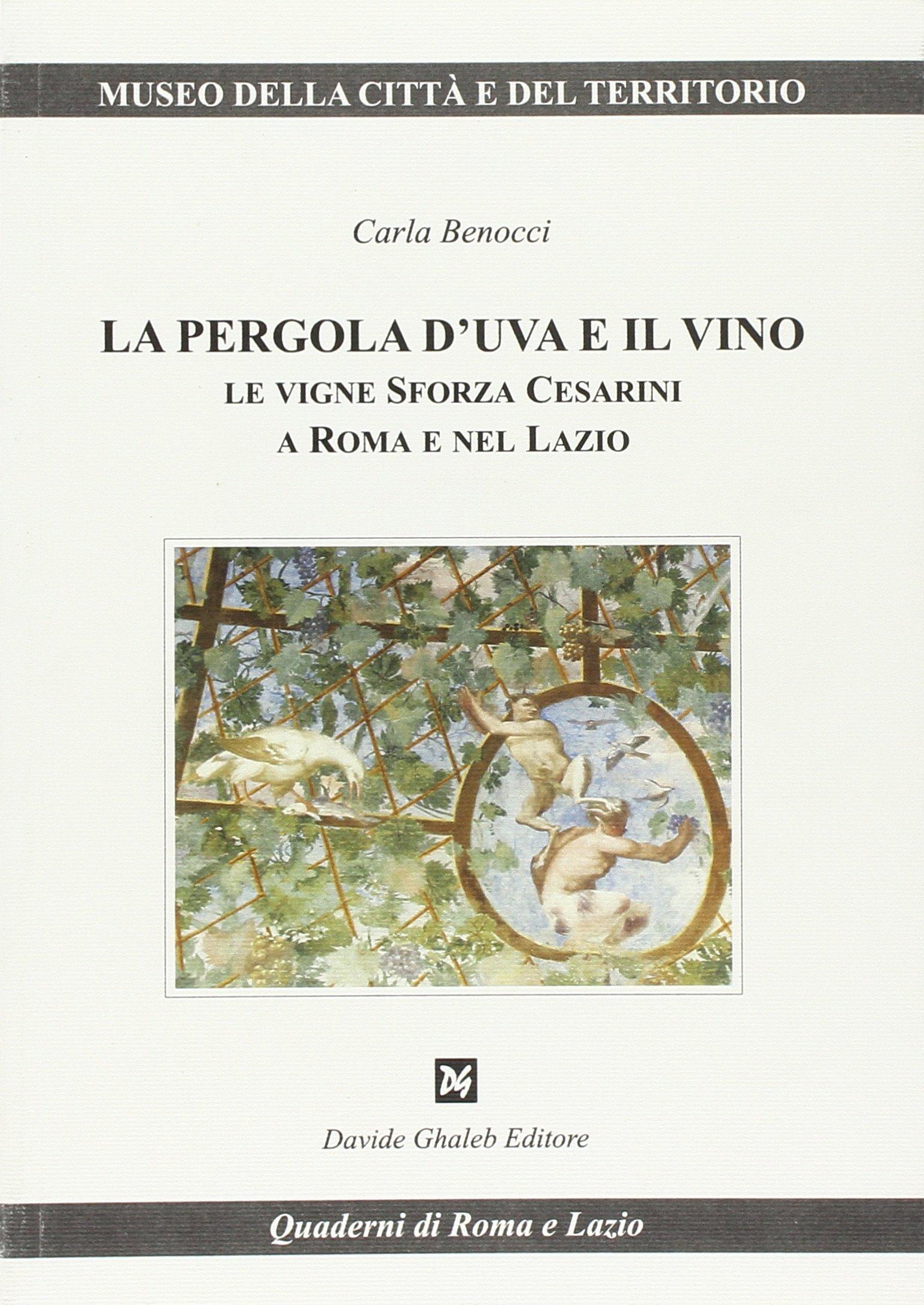 La pergola duva e il vino. Le vigne Sforza Cesarini a Roma e nel ...