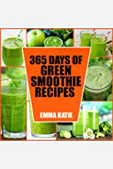 365 Days of Green Smoothie Recipes: A Green Smoothie Cookbook with Over 365 Recipes Book for Smoothie of the Week and 10 Day Cleanse Healthy Lifestyle Kindle Edition