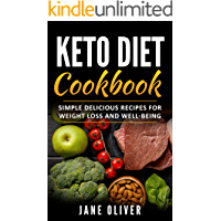 Keto Diet Cookbook: Simple, Delicious Recipes for Weight Loss and Well-Being (Keto for Beginners, Mental Well-Being, Transform Your Life, Confidence, Combat Disease)