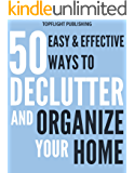 DECLUTTER: 50 EASY AND EFFECTIVE WAYS TO DECLUTTER AND ORGANIZE YOUR HOME