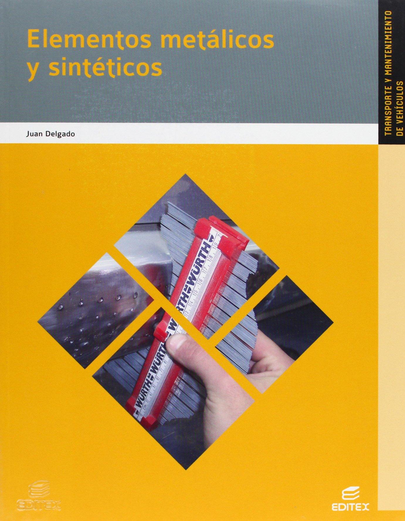 Elementos metálicos y sintéticos (Ciclos Formativos) Tapa blanda – 1 abr 2013 Juan Delgado Durán Editorial Editex 8490037965 Formación Profesional