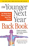The Younger Next Year Back Book: The Whole-Body Plan to Conquer Back Pain Forever