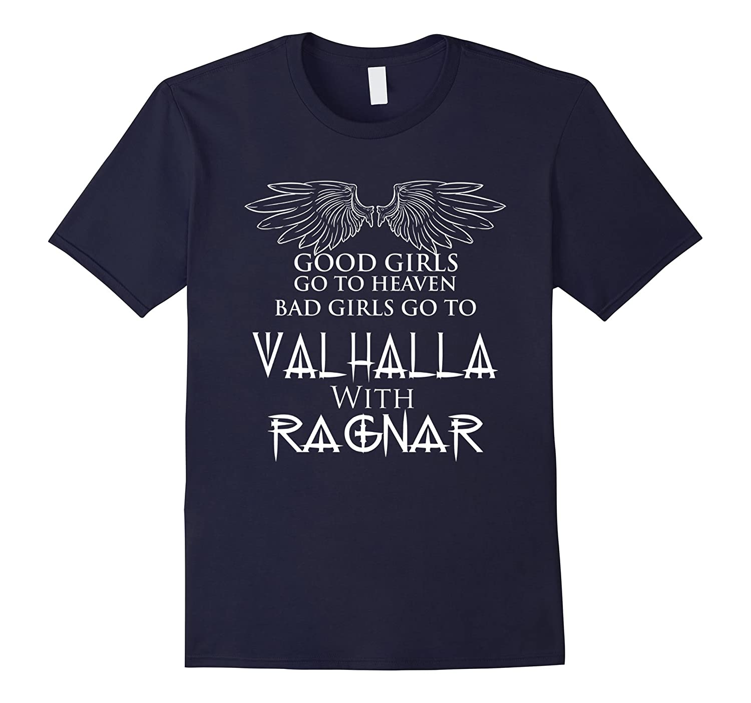 Good Girls Go To Heaven Bad Girls Go To Valhalla With Tshirt-BN