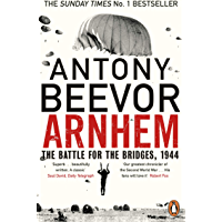 Arnhem: The Battle for the Bridges, 1944: The Sunday Times No 1 Bestseller