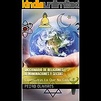 Diccionario De Sectas Y Religiones: Conocerás Lo Que No Conocías