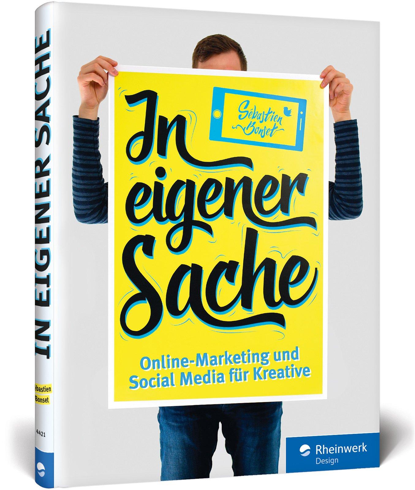 In eigener Sache: Online-Marketing und Social Media für Kreative: Präsentieren Sie sich und Ihre Arbeiten im Web Gebundenes Buch – 29. September 2017 Sébastien Bonset Rheinwerk Design 3836244217 COMPUTERS / General
