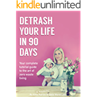 Detrash Your Life in 90 Days: Your Complete Guide to the Art of Zero Waste Living (English Edition)