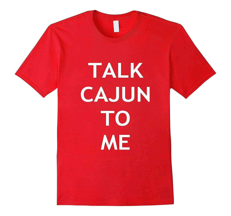 Talk Cajun To Me Louisiana Crawfish Boil Saying T-Shirt-CD