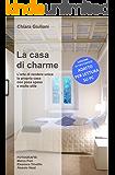 La casa di charme (FORMATO STATICO per lettura su PC): L'arte di rendere unica la propria casa con poca spesa e molto stile