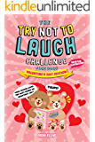 The Try Not To Laugh Challenge Joke Book: Valentine's Day Edition: A Fun and Interactive Joke Book for Boys and Girls:  Ages 6, 7, 8, 9, 10, 11, and 12 Years Old