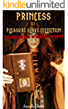 Princess to Pleasure Slave Collection: The Forbidden Book of Monstrous Pleasures
