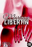Mariage Libertin (-18): (Romance Érotique, Sexe à Plusieurs, Libertinage, Adultère, Fantasmes, HARD)