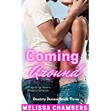 Coming Around: A Friends-to-Lovers Steamy Romance (Destiny Dunes Book 3)