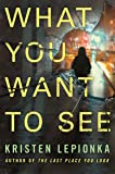 What You Want to See: A Mystery (Roxane Weary)