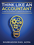 ACCOUNTING BASICS- THINK LIKE AN ACCOUNTANT: A non-accountant's guide to accounting, Beginner's handbook (Accounting for Dummies) (English Edition)