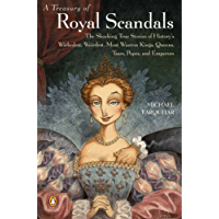 A Treasury of Royal Scandals: The Shocking True Stories History's Wickedest Weirdest Most Wanton Kings Queens: The Shocking True Stories History's Wickedest Weirdest MostWanton Kings Queens