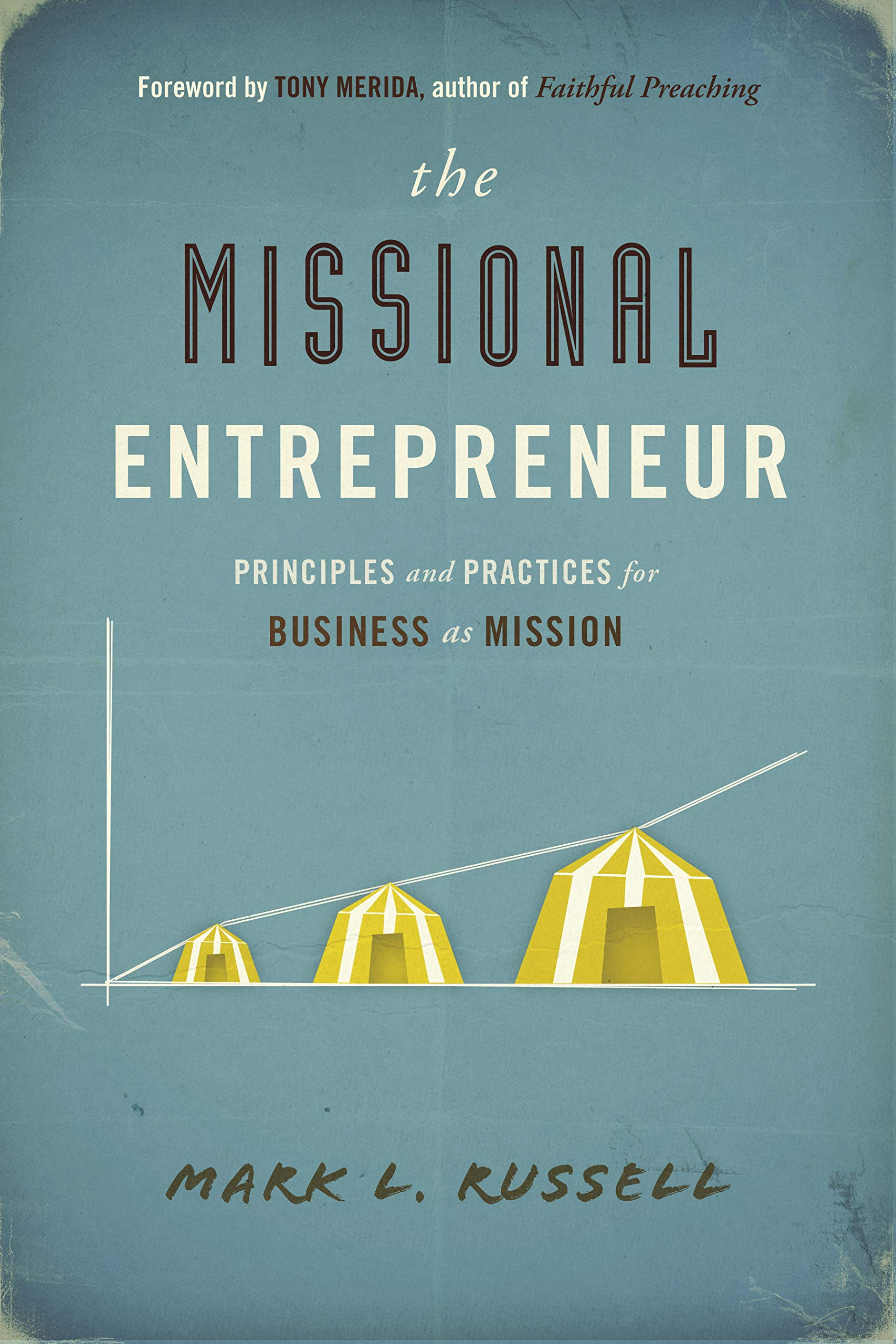 The Missional Entrepreneur: Principles and Practices for Business as Mission PDF