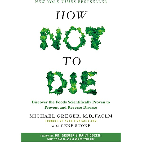 How Not To Die Discover The Foods Scientifically Proven To Prevent And Reverse Disease Greger M D Faclm Michael Stone Gene 9781250066114 Amazon Com Books