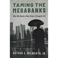 Taming the Megabanks Why We Need a New Glass-Steagall Act