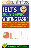 IELTS Academic Writing Task 1: The Ultimate Guide with Practice to Get a Target Band Score of 8.0+ In 10 Minutes a Day (English Edition)