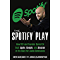 The Spotify Play: How CEO and Founder Daniel Ek Beat Apple, Google, and Amazon in the Race for Audio Dominance