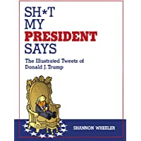 Sh*t My President Says The Illustrated Tweets Of Donald J. Trump