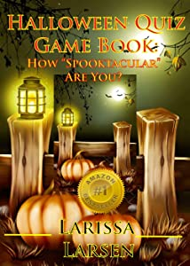 Halloween Quiz Game Book: How Spooktacular Are You? (Holiday Quiz Books:  Facts And Fun For Kids Of All Ages Book 6)