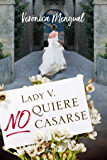 Lady V. no quiere casarse (Spanish Edition)