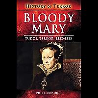 Bloody Mary: Tudor Terror, 1553–1558 (History of Terror)