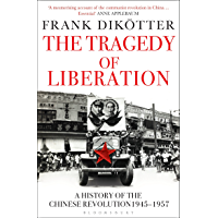 The Tragedy of Liberation: A History of the Chinese Revolution 1945-1957 (Peoples Trilogy Book 2)