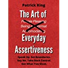 The Art of Everyday Assertiveness: Speak Up. Set Boundaries. Say No. Take Back Control. Get What You Want. (Be Confident and