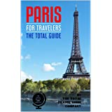 PARIS FOR TRAVELERS. The total guide: The comprehensive traveling guide for all your traveling needs. (EUROPE FOR TRAVELERS)