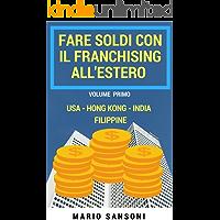 Come fare soldi con il Franchising all'Estero: Usa - Hong Kong - India - Filippine (Italian Edition)